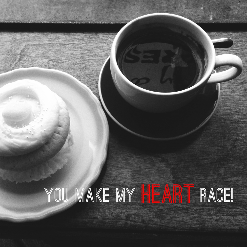 You make my heart race